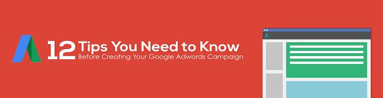 12 Tips You Need to Know Before Creating Your Google Adwords Campaign