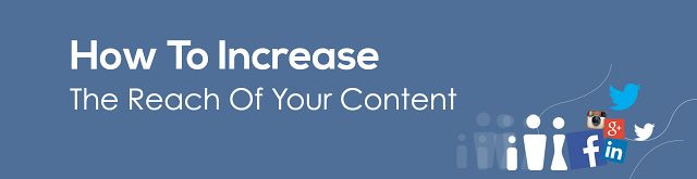 How To Increase The Reach Of Your Content