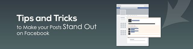 Tips and Tricks to Make your Posts Stand Out on Facebook